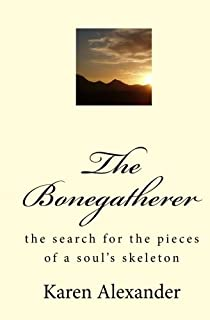 The Bonegatherer: The Search For The Pieces Of A Soul's Skeleton