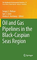Oil and Gas Pipelines in the Black-Caspian Seas Region (The Handbook of Environmental Chemistry, 51)