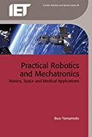 Practical Robotics and Mechatronics: Marine, space and medical applications (Control, Robotics and Sensors)