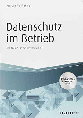 Datenschutz im Betrieb - Die DS-GVO in der Personalarbeit (Haufe Fachbuch)