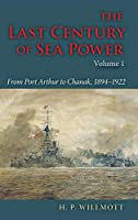 The Last Century of Sea Power, Volume 1: From Port Arthur to Chanak, 1894–1922