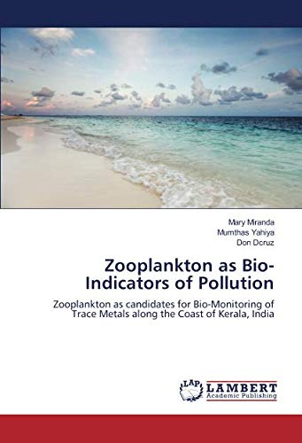Zooplankton as Bio-Indicators of Pollution: Zooplankton as candidates for Bio-Monitoring of Trace Metals along the Coast of Kerala, India
