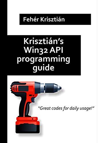 Krisztián's Win32 API programming guide (English Edition)