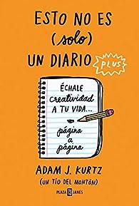 Esto no es  un diario plus: Échale creatividad a tu vida... página a página par Adam J. Kurtz