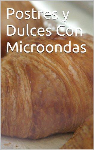 Postres y Dulces Con Microondas (El Gran Desconocido de la Cocina nº 1) (Spanish Edition)