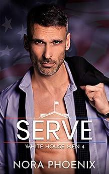Serve: An Age Gap Gay Romance (White House Men Series Book 4) by [Nora Phoenix]