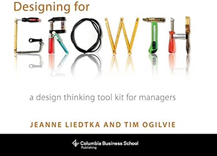 Designing for Growth: A Design Thinking Tool Kit for Managers (Columbia Business School Publishing) (English Edition)
