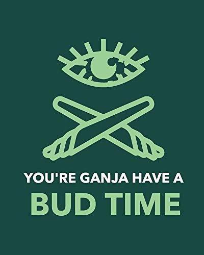You're Ganja Have A Bud Time: Cannabis Strain Journal | Marijuana Notebook | Weed Tracker | Strains of Mary Jane | Medical Marijuana Journal | Smoking Hobby | Diary | Sativa Recreational Gift