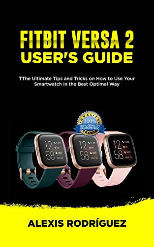 FITBIT VERSA 2 USER'S GUIDE: The Ultimate Tips and Tricks on How to Use Your Smartwatch in the Best Optimal Way