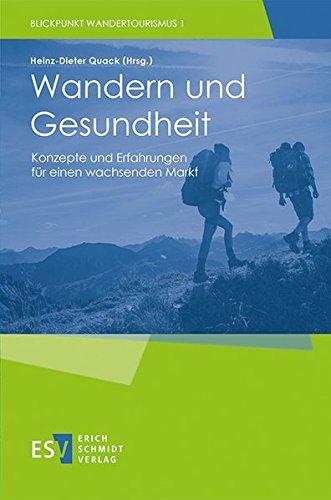 Wandern und Gesundheit: Konzepte und Erfahrungen für einen wachsenden Markt (Blickpunkt Wandertourismus, Band 1)