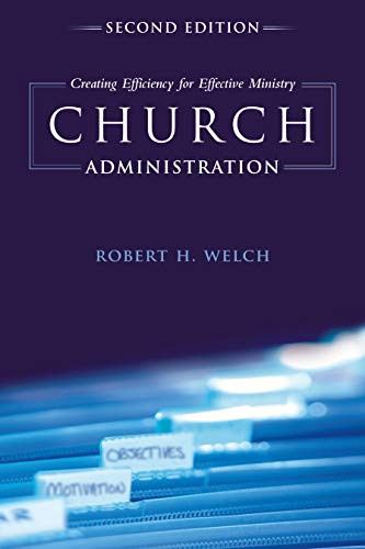 Compare Textbook Prices for Church Administration: Creating Efficiency for Effective Ministry Second Edition ISBN 9781433673771 by Welch, Robert H.