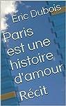 Paris est une histoire d'amour: Récit par Dubois