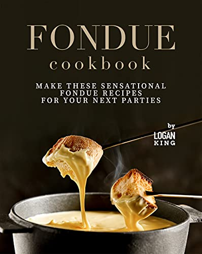 Fondue Cookbook: Make These Sensational Fondue Recipes for Your Next Parties (English Edition)