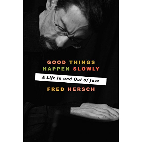 Good Things Happen Slowly     A Life in and out of Jazz              By:                                                                                                                                 Fred Hersch                               Narrated by:                                                                                                                                 Steven Jay Cohen,                                                                                        Fred Hersch                      Length: 10 hrs and 25 mins     1 rating     Overall 5.0