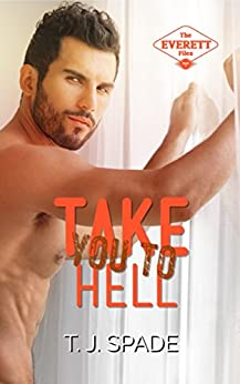 Take You to Hell (The Everett Files Book 2) by [T.J. Spade]