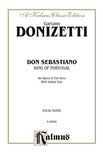Don Sebastiano (King of Portugal), An Opera in Five Acts: Vocal Score with Italian Text (Kalmus Edition) (Italian Edition)