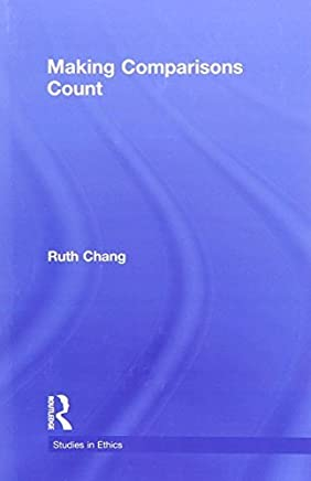 Making Comparisons Count (Studies in Ethics) by Ruth Chang(2015-11-26)