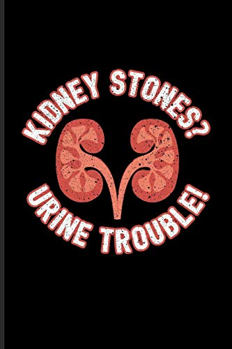 Kidney Stones? Urine Trouble!: Cool Urologist Doctor Journal | Notebook | Workbook For Anatomy, Physiology, Hospital, Medicine Memes, Lab Girls & ... Jokes Fans - 6x9 - 100 Blank Lined Pages