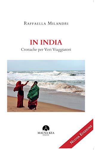 In India. Cronache per Veri Viaggiatori