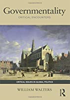 Governmentality: Critical Encounters (Critical Issues in Global Politics)
