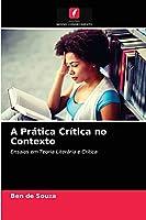 A Prática Crítica no Contexto: Ensaios em Teoria Literária e Crítica