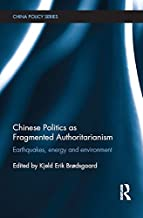 Chinese Politics as Fragmented Authoritarianism: Earthquakes, Energy and Environment (China Policy Series Book 45)