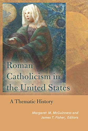 Roman Catholicism in the United States: A Thematic History (Catholic Practice in North America)