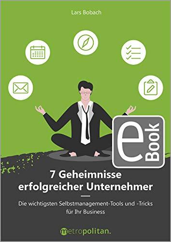 7 Geheimnisse erfolgreicher Unternehmer: Die wichtigsten Selbstmanagement-Tools und -Apps für Ihren geschäftlichen Erfolg (metropolitan Bücher)