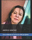 America Sanchez una vidente al servicio del prójimo