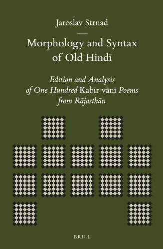 Morphology and Syntax of Old Hind: Edition and Analysis of One Hundred Kab R V N Poems from R Jasth N: Edition and Analysis of One Hundred Kabīr ... (Brill's Indological Library, Band 45)