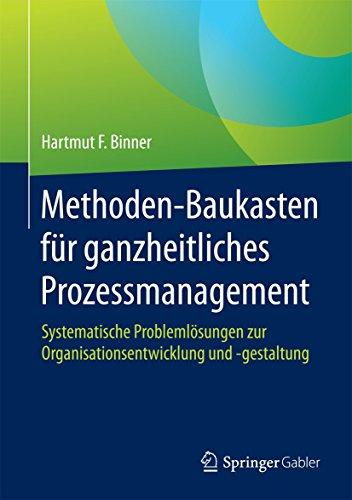 Methoden-Baukasten für ganzheitliches Prozessmanagement: Systematische Problemlösungen zur Organisationsentwicklung und -gestaltung