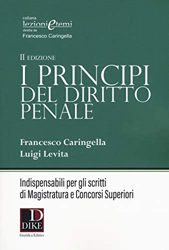 I principi del diritto penale. Indispensabili per gli scritti di magistratura e concorsi superiori