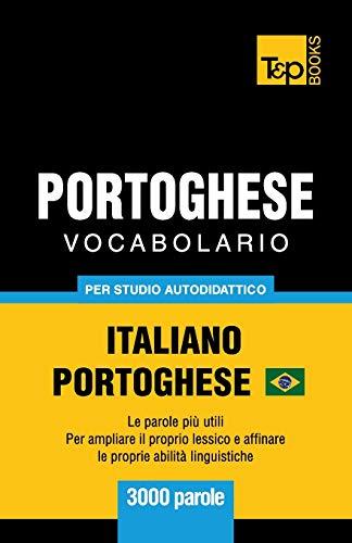Portoghese Vocabolario - Italiano-Portoghese Brasiliano - per studio autodidattico - 3000 parole: Le parole più utili - Per ampliare il proprio lessico e affinare le proprie abilità linguistiche