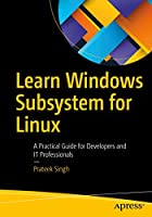 Learn Windows Subsystem for Linux: A Practical Guide for Developers and IT Professionals