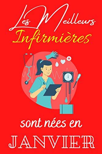 Les meilleurs Infirmières sont nés en Janvier: Cahier de notes pour les Infirmières - journal intime pour maman, femme , fille , idée de cadeau pour les infirmières
