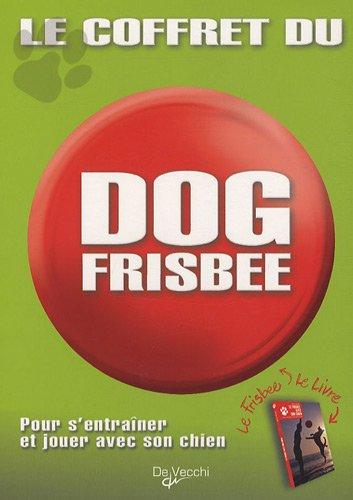 Le coffret du dog frisbee : Pour s'entraîner et jouer avec son chien