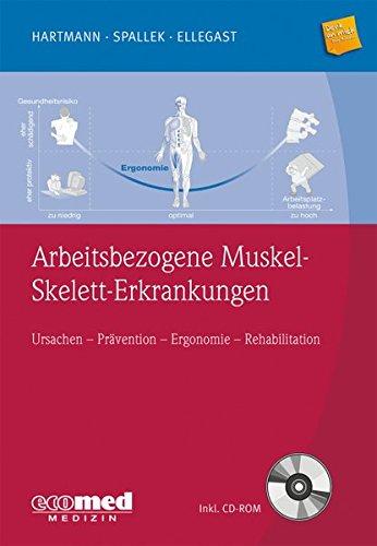 Arbeitsbezogene Muskel-Skelett-Erkrankungen: Ursachen, Prävention, Ergonomie, Rehabilitation (mit CD-ROM)