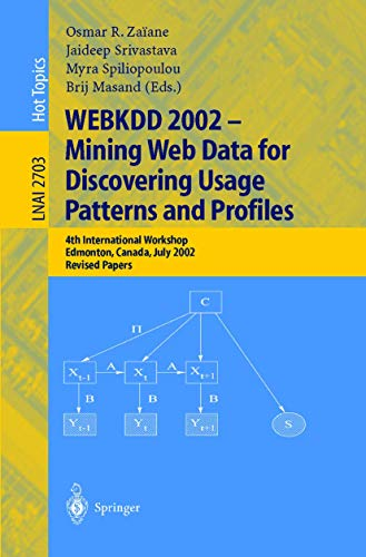 WEBKDD 2002 - Mining Web Data for Discovering Usage Patterns and Profiles: 4th International Workshop, Edmonton, Canada, July 23, 2002, Revised Papers ... Notes in Computer Science (2703), Band 2703)
