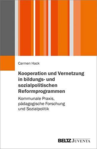 Kooperation und Vernetzung in bildungs- und sozialpolitischen Reformprogrammen: Kommunale Praxis, pädagogische Forschung und Sozialpolitik