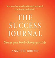 The Success Journal: Change Your Mind-Change Your Life
