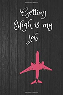 Getting high is my job: log book for pilots,pilots Monthly planner ,Drone Flight Time ,Aircraft Flight Record Book, Pilot ...