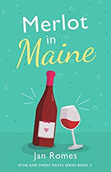 Merlot in Maine (Wine and Sweat Pants Series Book 3) by [Jan Romes]