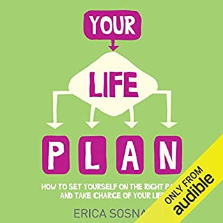 Your Life Plan     How to Set Yourself on the Right Path and Take Charge of Your Life              By:                                                                                                                                 Erica Sosna                               Narrated by:                                                                                                                                 Erica Sosna                      Length: 5 hrs and 49 mins     7 ratings     Overall 3.9