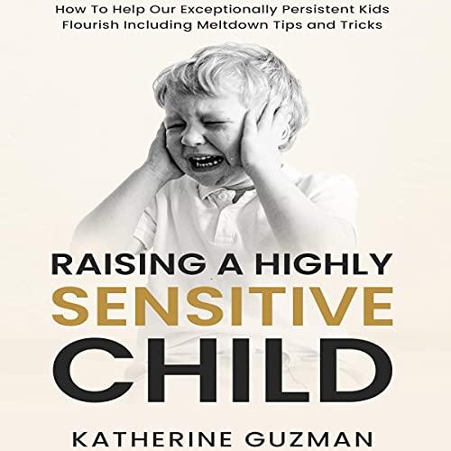 Raising a Highly Sensitive Child Audiobook By Katherine Guzman cover art