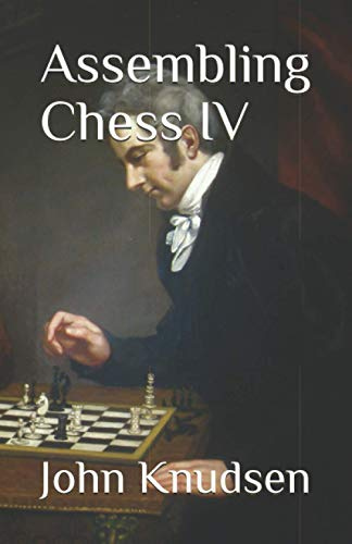 Compare Textbook Prices for Assembling Chess IV  ISBN 9798688503715 by Knudsen, John C.