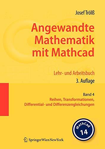 Angewandte Mathematik mit Mathcad. Lehr- und Arbeitsbuch: Band 4: Reihen, Transformationen, Differential- und Differenzengleichungen (German Edition)