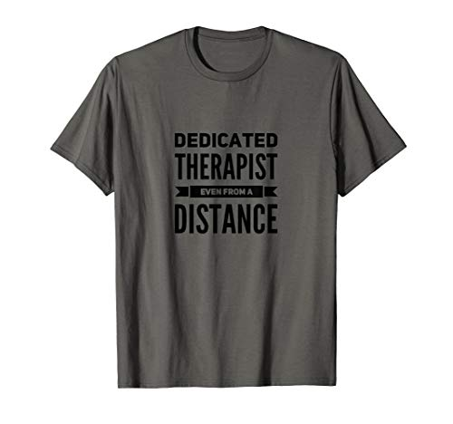 Dedicated Therapist Even from A Distance Funny Saying Casual T-Shirt