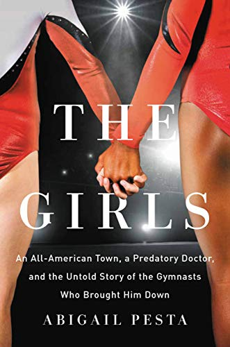 The Girls: An All-American Town, a Predatory Doctor, and the Untold Story of the Gymnasts Who Brought Him Down (English Edition)