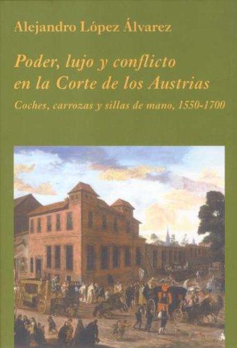 Poder, lujo y conflicto en la Corte de los Austrias: Coches, carrozas y sillas de mano, 1550-1700 (La Corte en Europa)
