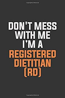 Don't Mess With Me I Am A Registered dietitian (RD): Inspirational life quote blank lined Notebook 6x9 matte finish